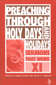 Preaching Through Holy Days and Holidays  -     By: Roger Alling, David J. Schlafer