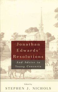 Jonathan Edwards' Resolutions and Advice to Young Converts   -              By: Stephen J. Nichols