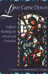 Love Came Down: Anglican Readings for Advent and Christmas  -     Edited By: Christopher L. Webber