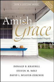 Amish Grace: How Forgiveness Transcended Tragedy - eBook  -     By: Donald B. Kraybill, Steven M. Nolt, David L. Weaver-Zercher