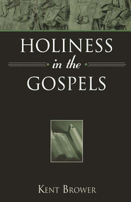 Holiness in the Gospels     -     By: Kent Brower