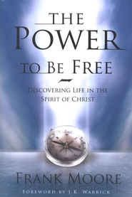 The Power to Be Free: Discovering Life in the Spirit of Christ  -     By: Frank Moore
