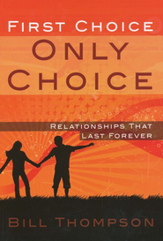 First Choice, Only Choice: Relationships that Last Forever  -              By: Bill Thompson