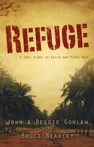 Refuge: A True Story of Faith and Civil War  -              By: John Gonleh, Bessie Gonleh, Bruce Beakley