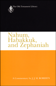 Nahum, Habakkuk, and Zephaniah: Old Testament Library [OTL]  -              By: J.J.M. Roberts
