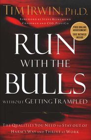 Run with the Bulls Without Getting Trampled: The Qualities You Need to Stay Out of Harm's Way and Thrive  -     By: Tim Irwin Ph.D.