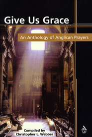 Give Us Grace: An Anthology of Anglican Prayers  -     By: Christopher L. Webber