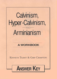 Calvinism, Hyper-Calvinism, and Arminianism: Answer Key    -     By: Kenneth Talbot