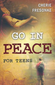 Go in Peace for Teens  -              By: Cherie Fresonke