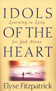 Idols of the Heart: Learning to Long for God Alone  -              By: Elyse M. Fitzpatrick