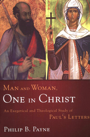 Man and Woman, One in Christ: An Exegetical and Theological Study of Paul's Letters  -              By: Philip Barton Payne