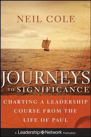 Journeys to Significance: Charting a Leadership Course from the Life of Paul - eBook  -     By: Neil Cole