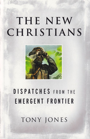 The New Christians: Dispatches from the Emergent Frontier - eBook  -     By: Tony Jones