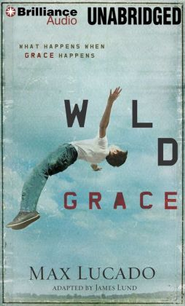 Wild Grace: What Happens When Grace Happens - unabridged audiobook on MP3-CD  -     Narrated By: Wayne Shepherd     By: Max Lucado