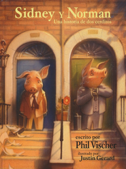 Sidney & Norman: Un Cuento de dos Cerditos (Sidney & Norman: A Tale of Two Pigs)  -     By: Phil Vischer