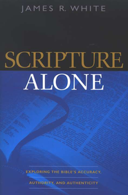 Scripture Alone   -              By: James R. White