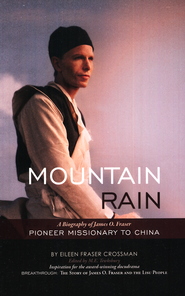 Mountain Rain: The Biography of J O Fraser Pioneer Missionary to China  -              By: Eileen Crossman