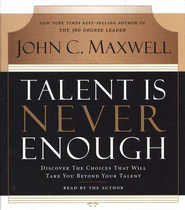 Talent Is Never Enough Audio, CD: No Matter How Gifted You Are, These 13 Choices Will Make You Better  -     By: John C. Maxwell