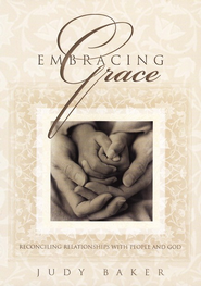 Embracing God: Reconciling Relationships With People and God, DVD  -     By: Judy Baker