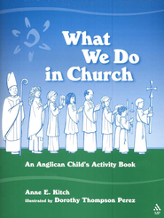 What We Do in Church: An Anglican Child's Activity Book  -     By: Anne E. Kitch, Dorothy Thompson Perez