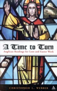 A Time to Turn: Anglican Readings for Lent and Easter Week  -     By: Christopher L. Webber