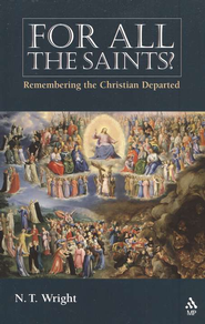 For All the Saints? Remembering the Christian Departed   -     By: N.T. Wright