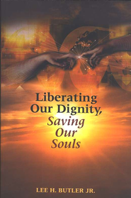 Liberating Our Dignity, Saving Our Souls  -     By: Lee H. Butler Jr.