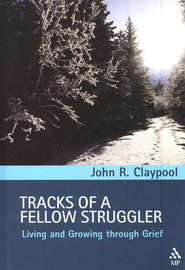 Tracks of a Fellow Struggler: Living and Growing Through Grief   -     By: John Claypool
