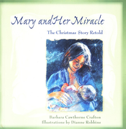 Mary and Her Miracle: The Christmas Story Retold  -     By: Barbara Cawthorne Crafton