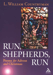 Run, Shepherds, Run: Poems for Advent and Christmas   -     By: L. William Countryman