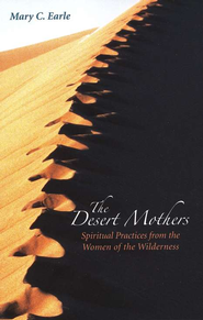 The Desert Mothers  -              By: Mary C. Earle