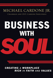 Business with Soul: Creating a Workplace Rich in Faith and Values  -     By: Michael Cardone Jr., Mark Spuler
