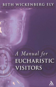 A Manual for Eucharistic Ministers and Visitors  -     By: Beth Wickenberg Ely
