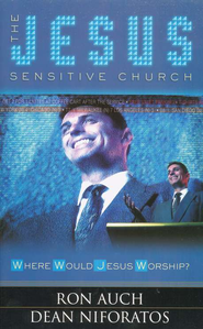 The Jesus-Sensitive Church   -     By: Ron Auch, Dean Niforatos