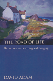 The Road of Life: Reflections on Searching and Longing   -              By: David Adam