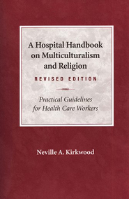 A Hospital Handbook on Multiculturalism & Religion, Revised Edition  -     By: Neville A. Kirkwood