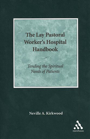 The Lay Pastoral Worker's Hospital Handbook  -     By: Neville A. Kirkwood