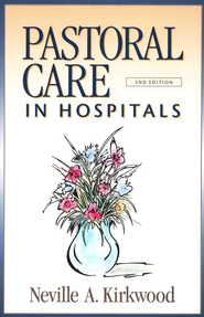Pastoral Care in Hospitals, Second Edition  -     By: Neville A. Kirkwood