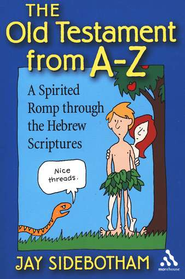 The Old Testament from A-Z: A Spirited Romp through the Hebrew Scriptures  -     By: Jay Sidebotham