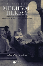 Medieval Heresy: Popular Movements from the Gregorian Reform to  the Reformation  -     By: Malcolm Lambert