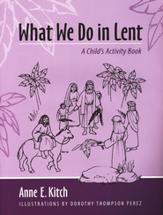 What We Do in Lent: A Child's Activity Book  -     By: Anne E. Kitch