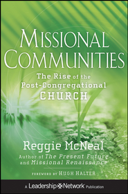 Missional Communities: The Rise of the Post-Congregational Church - eBook  -     By: Reggie McNeal