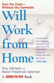 Will Work from Home: Earn the Cash Without the Commute  -     By: Tory Johnson
