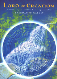 Lord of Creation: An All-Age Faith Resource in Creative Celtic Spirituality  -     By: Brendan O'Malley