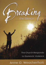 Breaking the Silence: The Church Responds to Domestic Violence  -     By: Anne O. Weatherholt