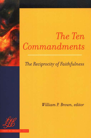 The Ten Commandments: The Reciprocity of Faithfulness   -     Edited By: William P. Brown     By: Edited by William P. Brown