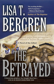 The Betrayed, Gifted Series #2   -              By: Lisa Tawn Bergren