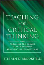 Teaching for Critical Thinking: Tools and Techniques to Help Students Question Their Assumptions - eBook  -     By: Stephen D. Brookfield