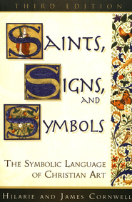 Saints, Signs, and Symbols: The Symbolic Language of Christian Art  -     By: Hilarie Cornwell, James Cornwell