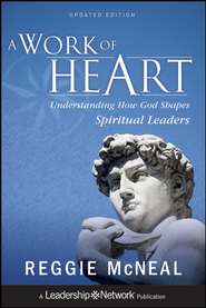 A Work of Heart: Understanding How God Shapes Spiritual Leaders - eBook  -     By: Reggie McNeal